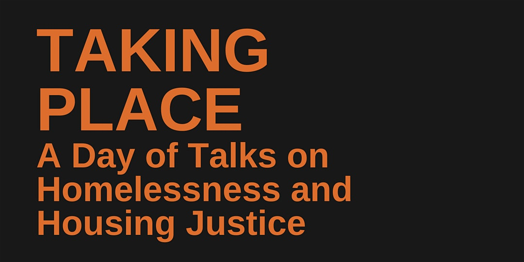 Taking Place: A Day of Talks on Homelessness and Housing Justice